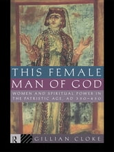 This Female Man of God - Women and Spiritual Power in the Patristic Age, 350-450 AD ebook by Gillian Cloke