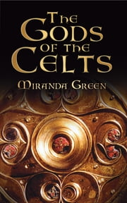 The Gods of the Celts ebook by Miranda Green