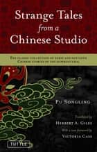 Strange Tales from a Chinese Studio - The classic collection of eerie and fantastic Chinese stories of the supernatural ebook by Pu Songling, Herbert A. Giles, Victoria Cass Ph.D