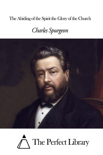 The Abiding of the Spirit the Glory of the Church ebook by Charles Spurgeon