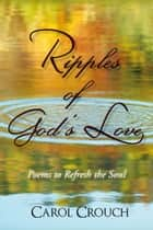 Ripples of God's Love ebook by Carol Crouch
