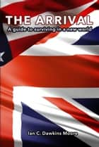 The Arrival (How to survive in America) ebook by Ian C. Dawkins Moore