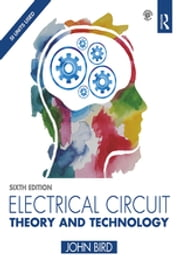 Electrical Circuit Theory and Technology, 6th ed ebook by John Bird