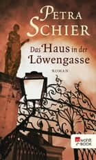 Das Haus in der Löwengasse ebook by Petra Schier