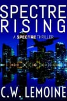 Spectre Rising - Spectre Series, #1 ebook by C.W. Lemoine