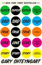Super Sad True Love Story ebook by Gary Shteyngart