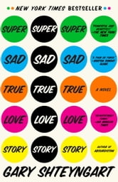 Super Sad True Love Story - A Novel ebook by Gary Shteyngart