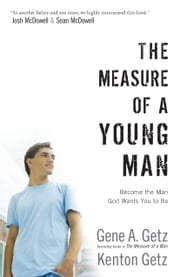 The Measure of a Young Man - Become the Man God Wants You to Be ebook by Gene A. Getz,Kenton Getz