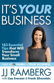 It's Your Business - 183 Essential Tips that Will Transform Your Small Business ebook by JJ Ramberg,Lisa Everson,Frank Silverstein