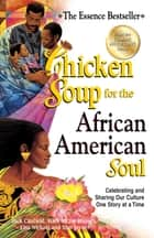 Chicken Soup for the African American Soul - Celebrating and Sharing Our Culture One Story at a Time ebook by Jack Canfield, Mark Victor Hansen