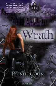 Wrath - (Soul Savers #5) ebook by Kristie Cook