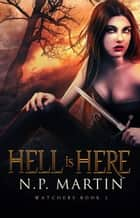 Hell Is Here (The Watcher's Series Book 2) eBook par N.P. Martin