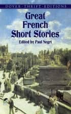 Great French Short Stories ebook by Paul Negri