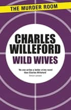 Wild Wives 電子書 by Charles Willeford
