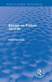 Essays on Fiction 1971-82 (Routledge Revivals) ebook by Sir Frank Kermode