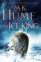 The Ice King (Twilight of the Celts Book III) - A gripping adventure of courage and honour ebook by M. K. Hume