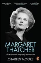Margaret Thatcher - The Authorized Biography, Volume One: Not For Turning ebook by Charles Moore