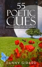55 Poetic Cues - 55 Poems on Life and Metaphysics e-bog by Danny Girard