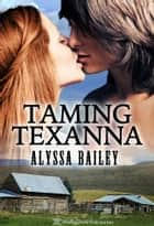 Taming Texanna ebook by Alyssa Bailey