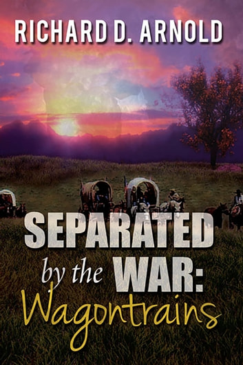 SEPARATED BY THE WAR - WAGONTRAINS ebook by Richard D. Arnold
