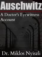 Auschwitz - A Doctor`s Eyewitness Account ebook by Dr. Miklos Nyiszli