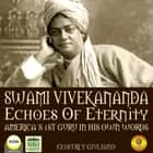 Swami Vivekananda Echoes of Eternity - America's 1st Guru in His Own Words audiobook by