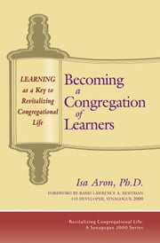 Becoming a Congregation of Learners - Learning as a Key to Revitalizing Congregational Life ebook by Isa Aron,Rabbi Lawrence A. Hoffman