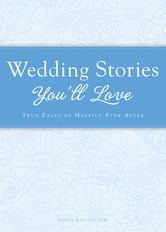 Wedding Stories You'll Love - True tales of happily ever after ebook by Helen Kay