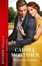 An Unwilling Desire ebook by Carole Mortimer