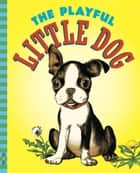 The Playful Little Dog ebook by Jean Horton Berg, Maurice Robertson