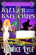 Killer Kale Chips ebook by Patrice Lyle