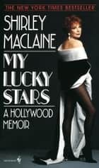 My Lucky Stars - A Hollywood Memoir ebook by Shirley Maclaine