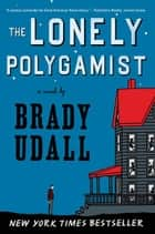 The Lonely Polygamist: A Novel ebook by Brady Udall