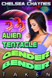 Alien Tentacle Gender Bender: Taken ebook by Chelsea Chaynes