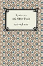 Lysistrata and Other Plays ebook by Aristophanes