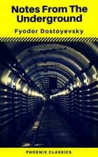 Notes From The Underground (Phoenix Classics) ebook by Fyodor Mikhailovich Dostoyevsky, Phoenix Classics