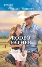Rodeo Father (Mills & Boon Western Romance) (Rodeo, Montana, Book 1) ebook by Mary Sullivan