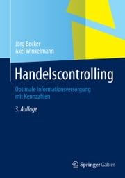 Handelscontrolling - Optimale Informationsversorgung mit Kennzahlen ebook by Jörg Becker, Axel Winkelmann