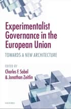 Experimentalist Governance in the European Union - Towards a New Architecture ebook by Charles F. Sabel, Jonathan Zeitlin