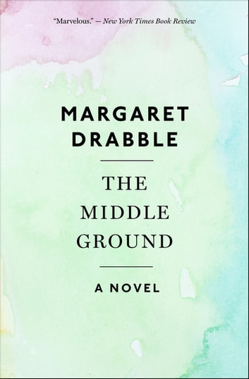 The Middle Ground - A Novel ebook by Margaret Drabble