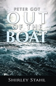 Peter Got Out of the Boat ebook by Shirley Stahl