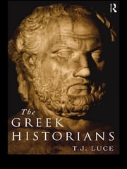 The Greek Historians ebook by T. James Luce