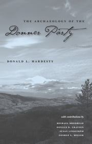 The indifferent stars above the harrowing saga of the donner the archaeology of the donner party ebook by donald l hardesty fandeluxe Epub