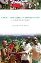 Biocultural Diversity Conservation - A Global Sourcebook ebook by Luisa Maffi, Ellen Woodley