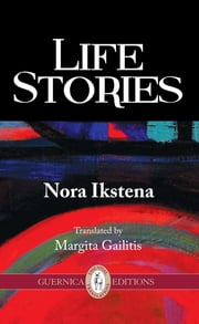 Life Stories ebook by Nora Ikstena,Margita Gailitis