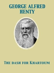 The Dash for Khartoum A Tale of Nile Expedition ebook by George Alfred Henty,John Schönberg,Joseph Nash