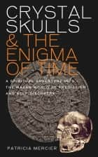 Crystal Skulls and the Enigma of Time ebook by Patricia Mercier
