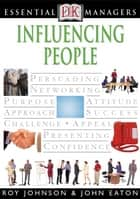 DK Essential Managers: Influencing People ebook by John Eaton, Roy Johnson