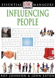 DK Essential Managers: Influencing People ebook by John Eaton,Ray Johnson
