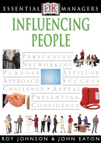 DK Essential Managers: Influencing People ebook by John Eaton,Roy Johnson